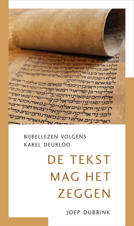 DE TEKST MAG HET ZEGGEN - Bijbellezen volgens Karel Deurloo - Joep Dubbink