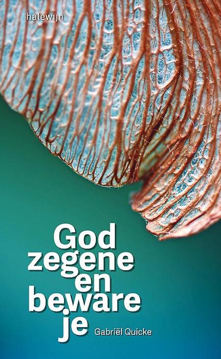 GOD ZEGENE EN BEWARE JE - Gabriël Quicke