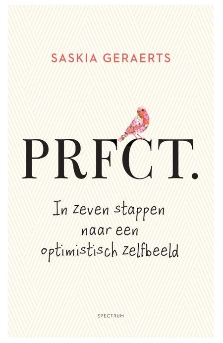 PRFCT. in zeven stappen naar een optimistisch zelfbeeld - Saskia Geraerts