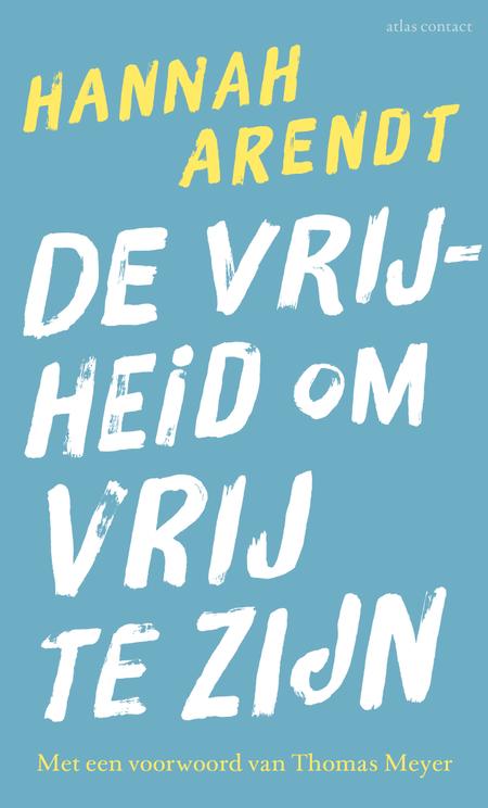 DE VRIJHEID OM VRIJ TE ZIJN - Hanna Arendt