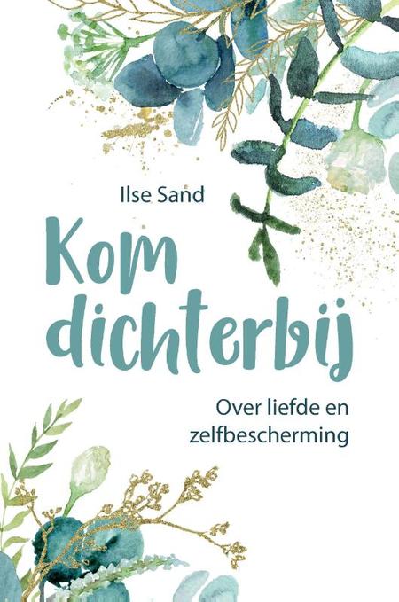 KOM DICHTERBIJ - over liefde en zelfbescherming - Ilse Sand