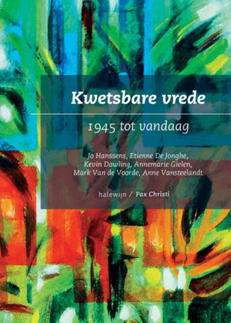 KWETSBARE VREDE - 1945 TOT VANDAAG - JO HANSSENS E.A.