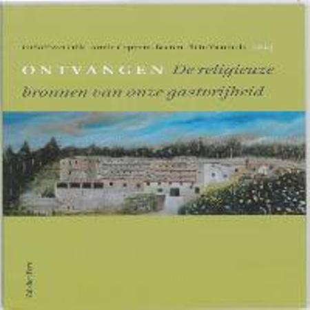 ONTVANGEN -  De religieuze bronnen van onze gastvrijheid - RUDOLF VAN DIJK