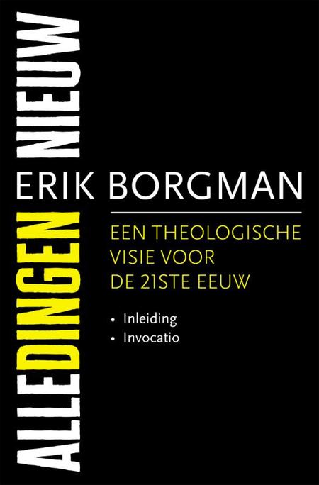 ALLE DINGEN NIEUW- Een theologische visie voor de 21e eeuw - Erik Borgman