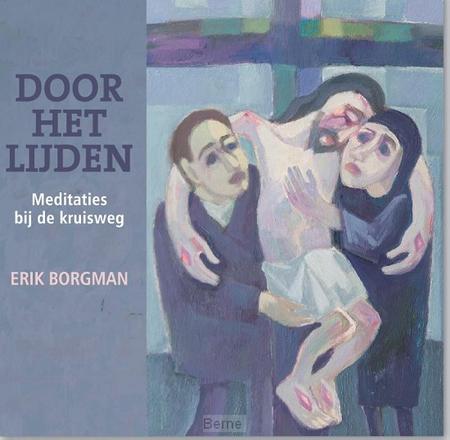 DOOR HET LIJDEN - meditaties bij de kruisweg - Erik Borgman