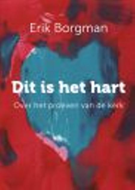DIT IS HET HART - Erik Borgman - over het proeven van de kerk