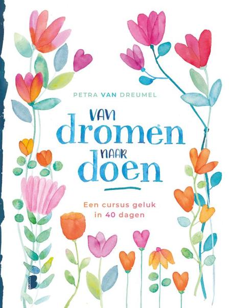 VAN DROMEN NAAR DOEN - P. Van Dreumel - cursus geluk in 40 dagen