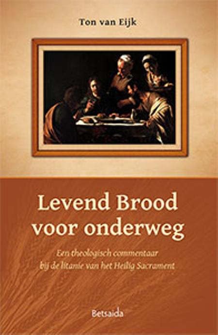 LEVEND BROOD VOOR ONDERWEG - TON VAN EIJK