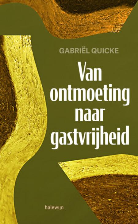 VAN ONTMOETING NAAR GASTVRIJHEID - Gaëlle Quicke