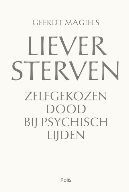 LIEVER STERVEN - Geert Magiels - zelfgekozen dood bij psychisch lijden