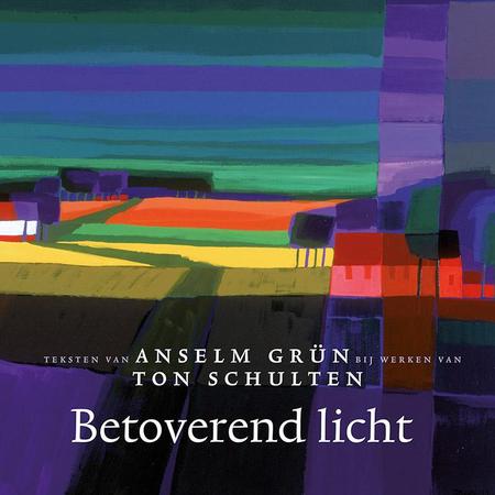 BETOVEREND LICHT - ANSELM GRÜN EN TON SCHULTEN