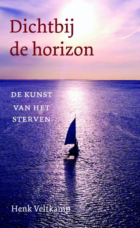 DICHTBIJ DE HORIZON - de kunst van het sterven - H. Veltkamp