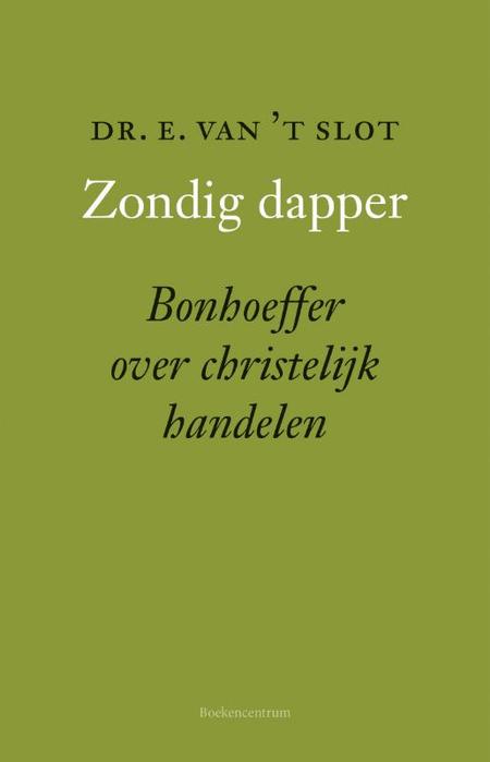 ZONDIG DAPPER - Bonhoeffer over christelijk handelen - Dr. E. van 't Slot