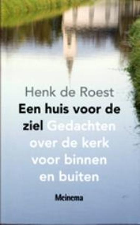 EEN HUIS VOOR DE ZIEL - HENK DE ROEST