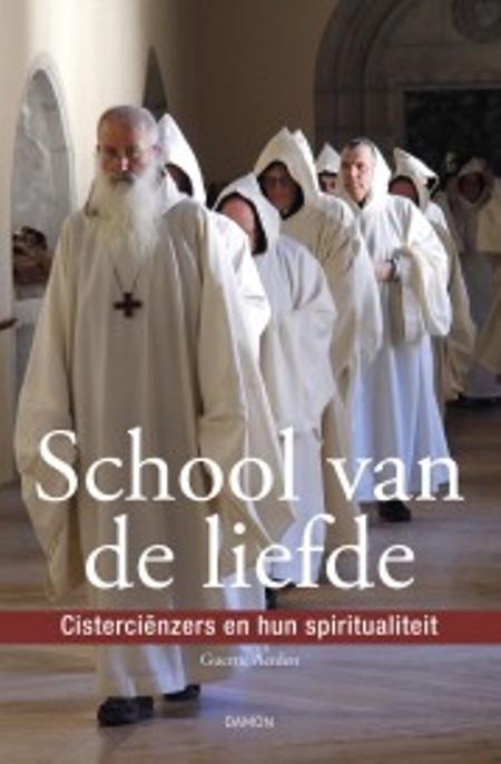 SCHOOL VAN DE LIEFDE - G. Aerden - Cisterciënzers en hun spiritualiteit