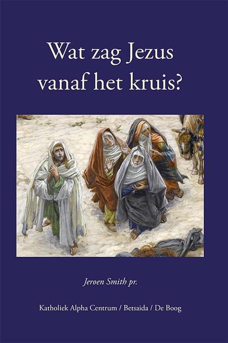 WAT ZAG JEZUS VANAF HET KRUIS - J. Smith