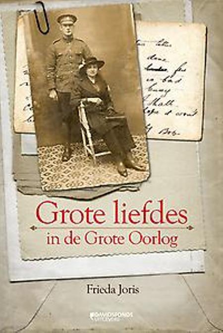 GROTE LIEFDES IN DE GROTE OORLOG - FRIEDA JORIS