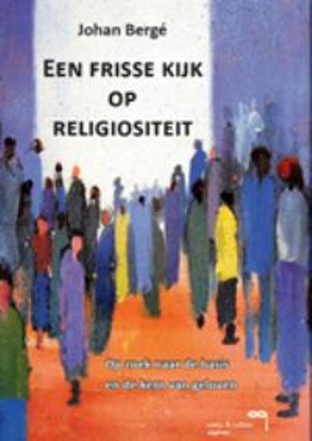 EEN FRISSE KIJK OP RELIGIOSITEIT - JOHAN BERGÉ
