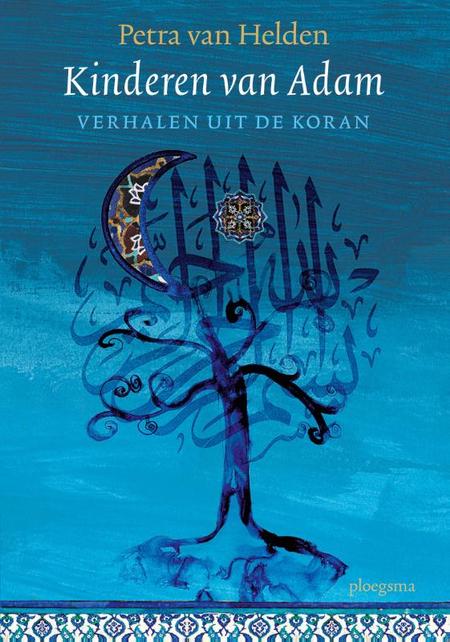 KINDEREN VAN ADAM - Petra van Helden - verhalen uit de koran