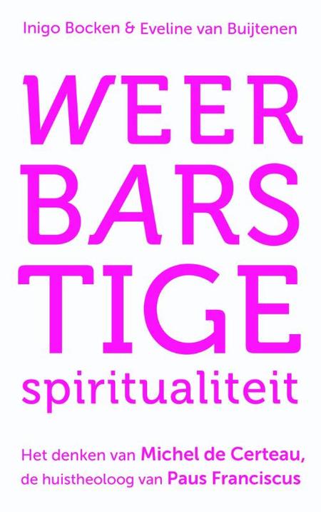 WEERBARSTIGE SPIRITUALITEIT - - het denken van M. de Certeau - centr boekh