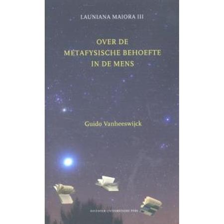 OVER DE METAFYSISCHE BEHOEFTE IN DE MENS - GUIDO VANHEESWIJCK