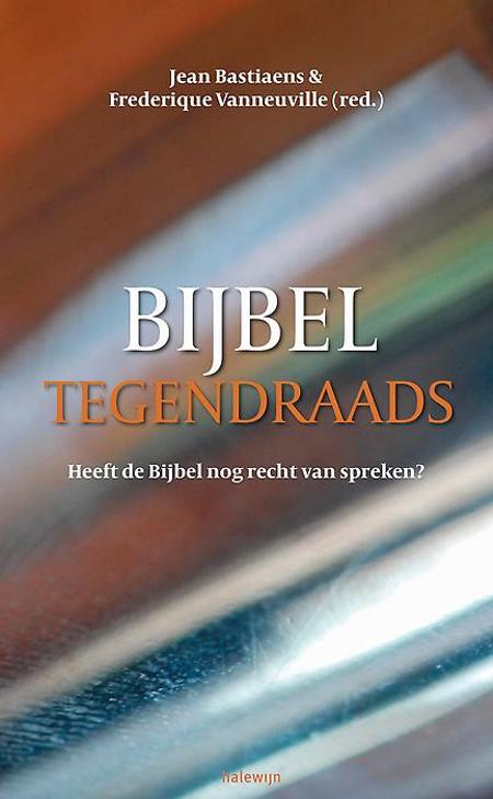 BIJBEL TEGENDRAADS - J. Bastiaens - F. Vanneuville - Halewijn