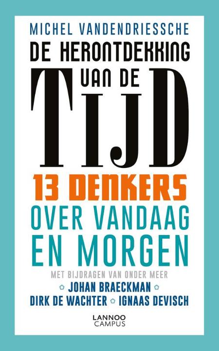 DE HERONTDEKKING VAN DE TIJD - 13 denkers over vandaag en ... M. Vandendriessche