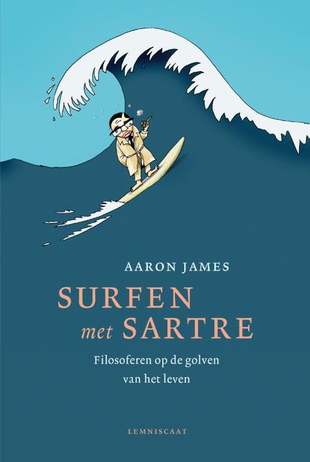SURFEN MET SARTRE - filosoferen op de golven van het leven - James Aaron