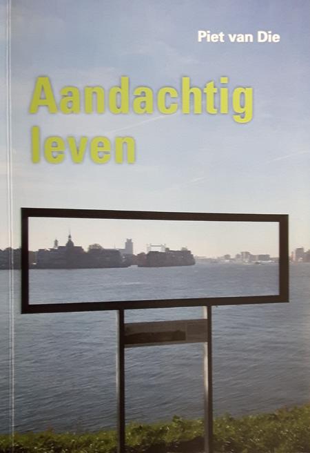 AANDACHTIG LEVEN - Piet van Die