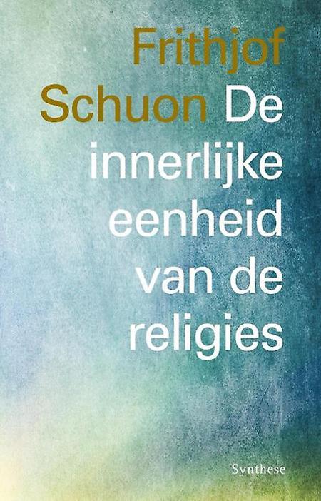 DE INNERLIJKE EENHEID VAN DE RELIGIES - FRIHJOF SCHUON