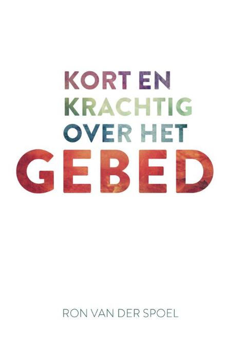 KORT EN KRACHTIG OVER HET GEBED - R. Van der Spoel