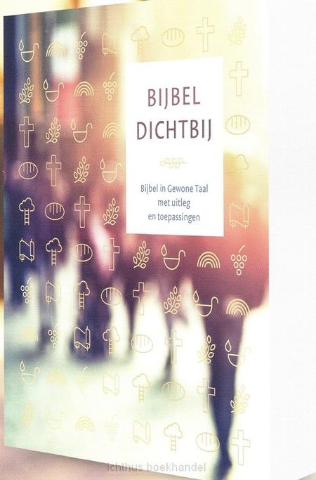 BIJBEL DICHTBIJ - bijbel ingewone taal met uitleg en toepassingen