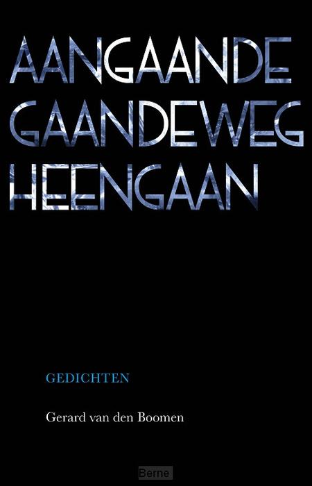 AANGAANDE GAANDEWEG HEENGAAN - gedichten - G. van den Boomen