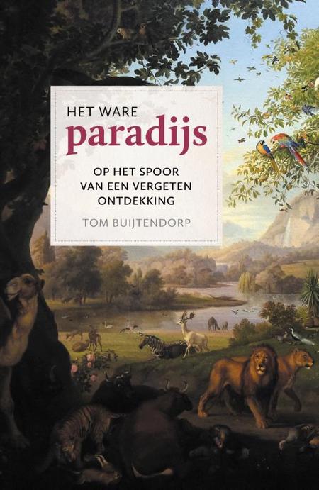 HET WARE PARADIJS - T. Buijtendorp - Op het spoor van een vergeten ontdekking