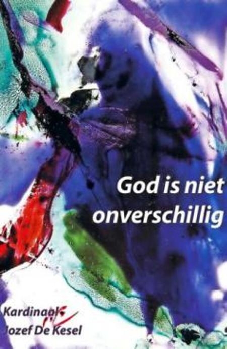 GOD IS NIET ONVERSCHILLIG - Kard. Jozef De Kesel