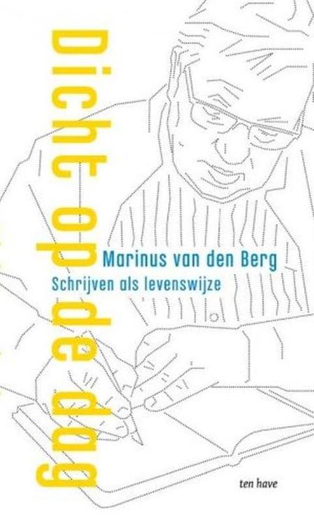 DICHT OP DE DAG -  MARINUS VAN DEN BERG - schrijven als levenswijze
