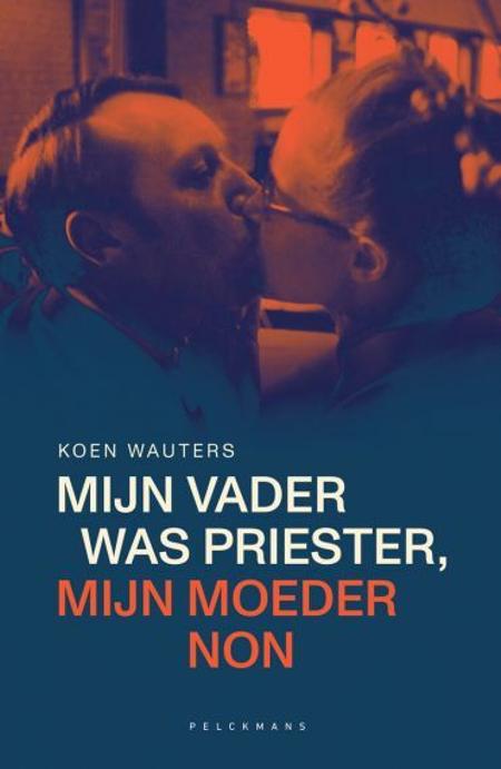 MIJN VADER WAS PRIESTER, MIJN MOEDER NON - Koen Wouters