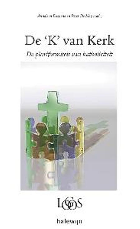 DE 'K' VAN KERK - DE PLURIFORMITEIT VAN KATHOLICITEIT - PIETER DE WITTE