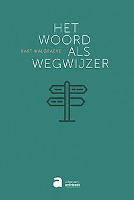 HET WOORD ALS WEGWIJZER - Bart Walgrave