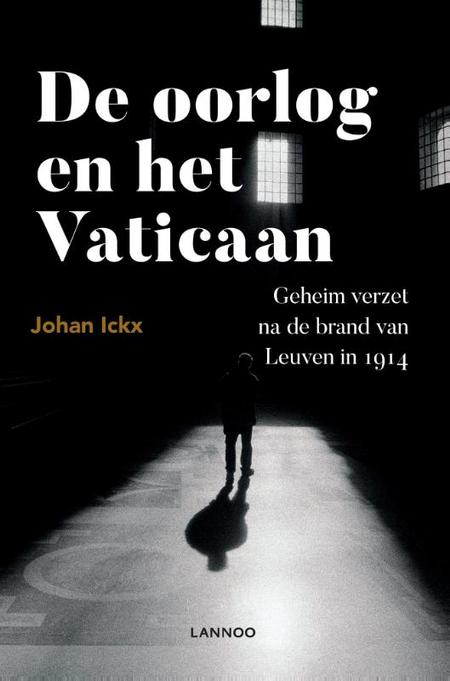 DE OORLOG EN HET VATICAAN - geheim verzet na de brand van Leuven - J.Ickx