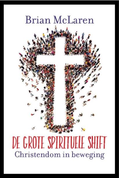 DE GROTE SPIRITUELE SHIFT - Brian McLaren - christendom in beweging