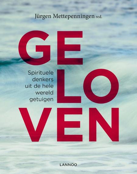GELOVEN - SPIRITUELE DENKERS UIT DE HELE WERELD - JÜRGEN METTEPENNINGEN