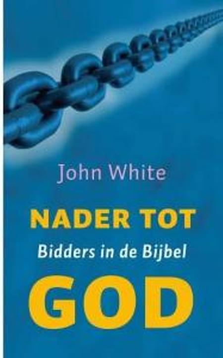 NADER TOT GOD - bidders in de bijbel - JOHN WHITE