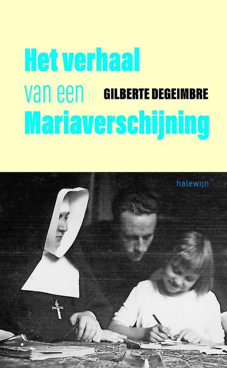 HET VERHAAL VAN EEN MARIAVERSCHIJNING - G. Degeimbre