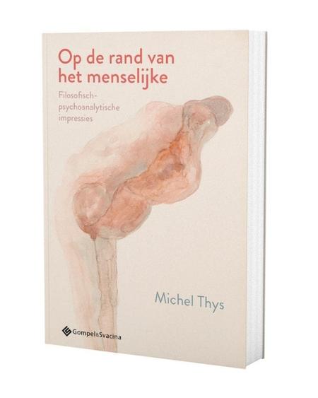 OP DE RAND VAN HET MENSELIJKE - Michel Thys