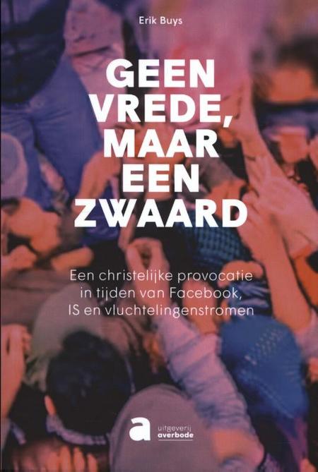 GEEN VREDE, MAAR EEN ZWAARD - Erik Buys