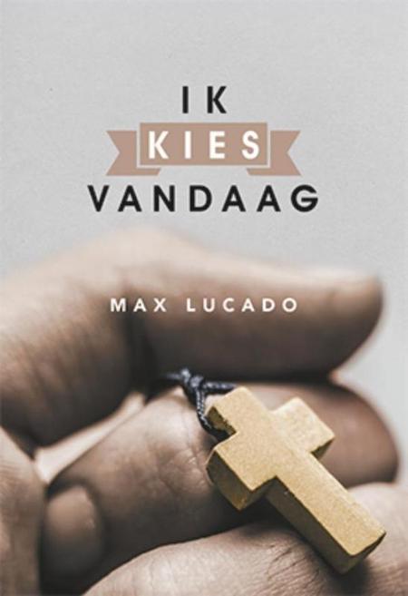 IK KIES VANDAAG - MAX LUCADO