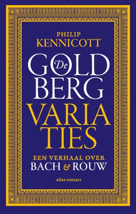 DE GOLDBERG VARIATIES - EEN VERHAAL OVER BACH EN ROUW - P. KENNICOTT