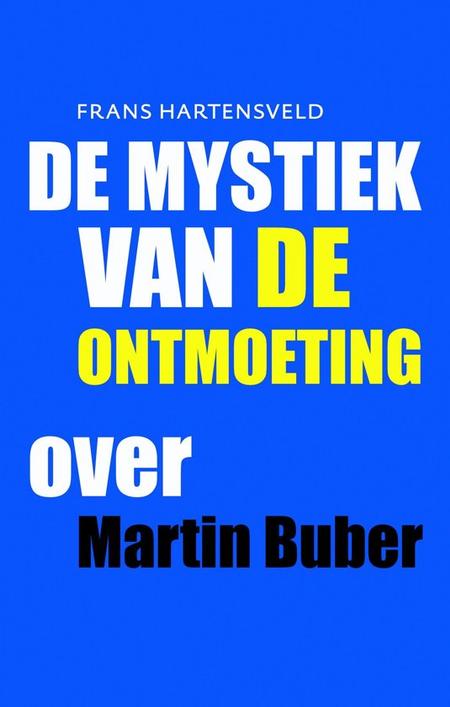 DE MYSTIEK VAN DE ONTMOETING OVER MARTIN BUBER - FRANS HARTENSVELD