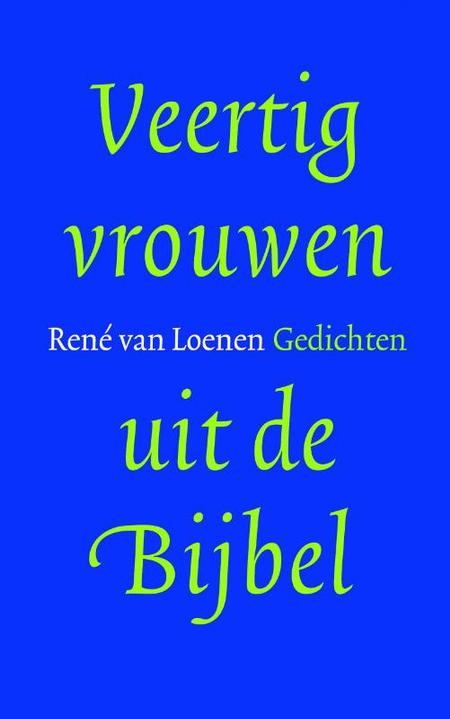 VEERTIG VROUWEN UIT DE BIJBEL - RENE VAN LOENEN - gedichten